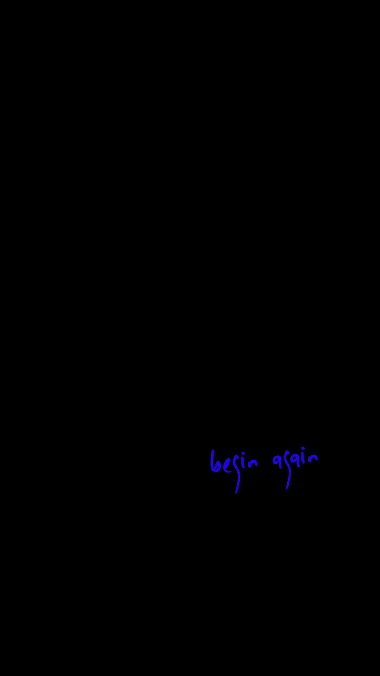 "black background with the words ""begin again"" in blue"